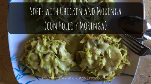 Sopes with Chicken and Moringa (con Pollo y Moringa)
