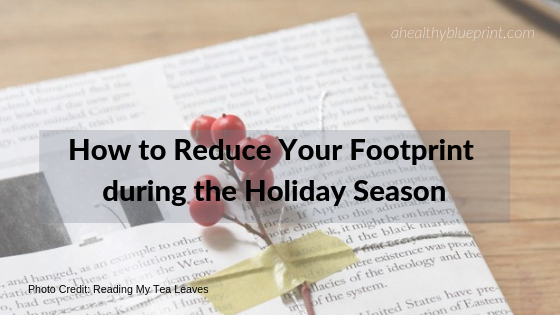 How to Reduce Your Footprint during the Holiday Season