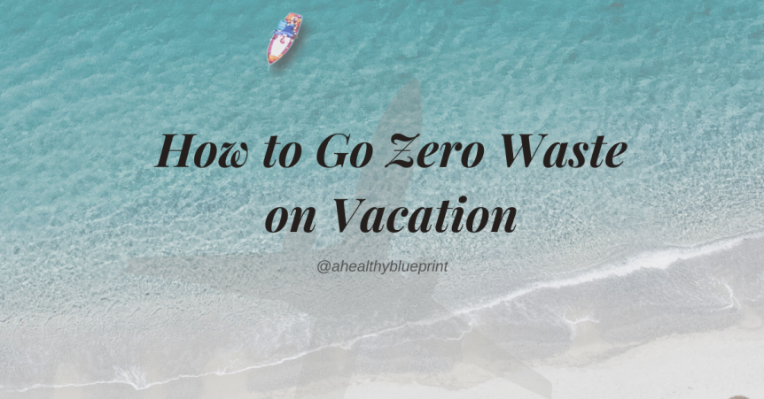 How to Go Zero Waste onVacation