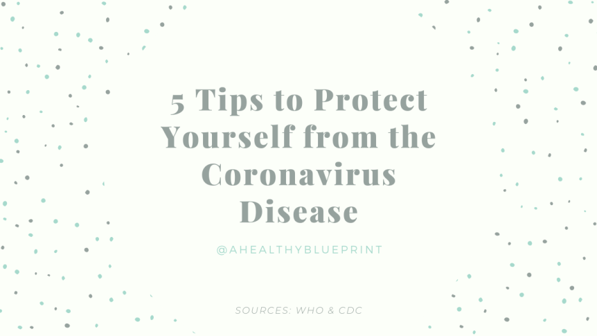 5 Tips to Protect Yourself from the Coronavirus Disease