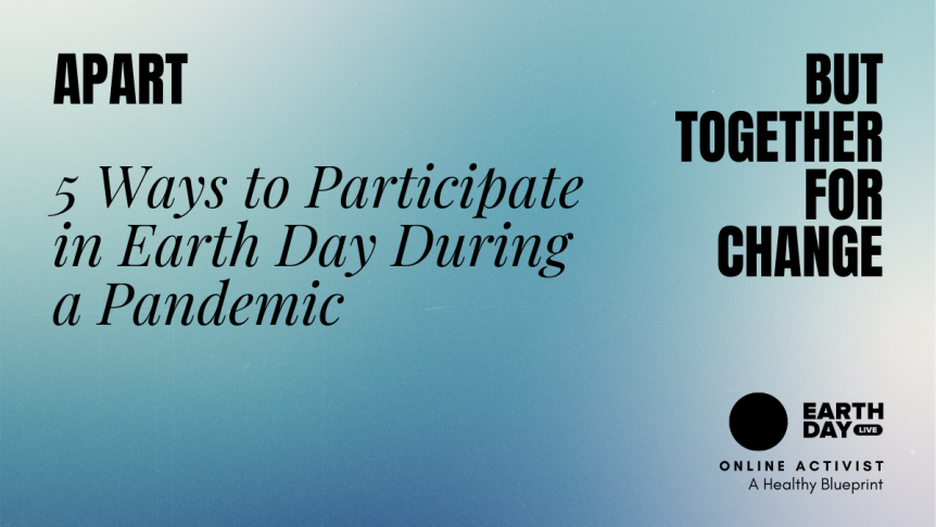 5 Ways to Participate in Earth Day During a Pandemic