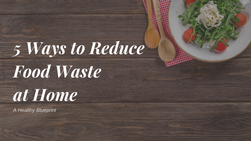 5 Simple Ways to Reduce Food Waste at Home